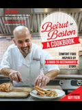 Beirut to Boston: A Cookbook: Comfort Food Inspired by a Rags-To-Restaurants Story