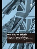 One Nation Britain: History, the Progressive Tradition, and Practical Ideas for Today S Politicians