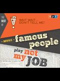 The Best of Wait Wait . . . Don't Tell Me! More Famous People Play not My Job