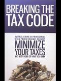 Breaking the Tax Code: America's Leading Tax Professionals Reveal Proven Strategies to Legally Minimize Your Taxes and Keep More of What You