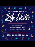 The Little Book of Life Skills Lib/E: Deal with Dinner, Manage Your Email, Make a Graceful Exit, and 152 Other Expert Tricks