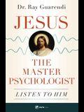 Jesus, the Master Psychologist: Listen to Him