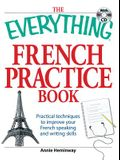 The Everything French Practice Book with CD: Practical Techniques to Improve Your French Speaking and Writing Skills [With CD (Audio)]
