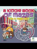 A Kiddie Book of Mazes for 5 Year Old
