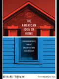 The American Idea of Home: Conversations about Architecture and Design