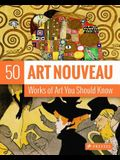 Art Nouveau: 50 Works of Art You Should Know