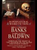 The Collected Supernatural & Weird Fiction of Mrs G. Linnaeus Banks and Mrs Alfred Baldwin: Through the Night &The Shadow on the Blind and Other Stori