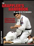 The Grappler's Handbook Vol.1: GI and No-GI Techniques: Mixed Martial Arts, Brazilian Jiu-Jitsu, Submission Fighting