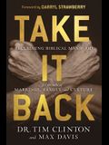 Take It Back: Reclaiming Biblical Manhood for the Sake of Marriage, Family, and Culture
