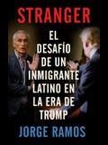 Stranger (En Espanol): El Desafio de Un Inmigrante Latino En La Era de Trump