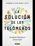 La Solución de Los Telómeros: Aprende a Vivir Sano Y Feliz / The Telomere Effect