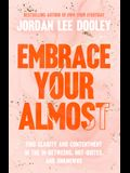 Embrace Your Almost: Find Clarity and Contentment in the In-Betweens, Not-Quites, and Unknowns