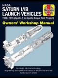 NASA Saturn I/Ib Launch Vehicles Owner's Workshop Manual: 1957-1975 (All Variants, All Missions) - An Insight Into the Technology, Engineering and Ope