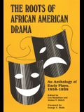 Roots of African American Drama: An Anthology of Early Plays, 1858-1938