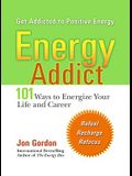 Energy Addict: 101 Physical, Mental, and Spiritual Ways to Energize Your Life