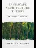 Landscape Architecture Theory: An Ecological Approach