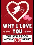 Why I Love You: The Little Book With A BIG Heart Perfect for Valentine's Day, Birthdays, Anniversaries, Mother's Day as a wedding gift