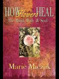 How Flowers Heal: The Mind, Body & Soul