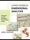 A First Course in Dimensional Analysis: Simplifying Complex Phenomena Using Physical Insight
