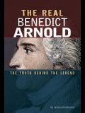The Real Benedict Arnold: The Truth Behind the Legend