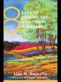 8 Keys to Trauma and Addiction Recovery (8 Keys to Mental Health)