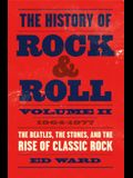 The History of Rock & Roll, Volume 2: 1964-1977: The Beatles, the Stones, and the Rise of Classic Rock