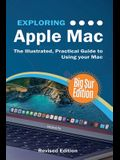 Exploring MacOS: Big Sur Edition: The Illustrated, Practical Guide to Using your Mac