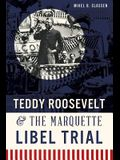 Teddy Roosevelt & the Marquette Libel Trial