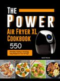 The Power XL Air Fryer Cookbook: 550 Affordable, Healthy & Amazingly Easy Recipes for Your Air Fryer