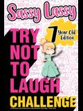 The Try Not to Laugh Challenge Sassy Lassy - 7 Year Old Edition: A Hilarious and Interactive Joke Book for Girls Age 7 Years Old