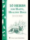 10 Herbs for Happy, Healthy Dogs: Storey's Country Wisdom Bulletin A-260