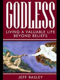 GODLESS -- Living a Valuable Life Beyond Beliefs