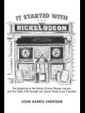 It Started with the Nickelodeon: The Beginning of the Motion Picture Theater Industry and the Family That Brought You Sports & Ice Capades