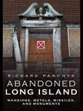 Abandoned Long Island: Mansions, Metals, Missiles, and Monuments