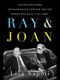 Ray and Joan: The Man Who Made the McDonald's Fortune and the Woman Who Gave It All Away