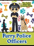 Furry Police Officers: The Canine Police Dog Coloring Book