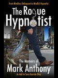 The Rogue Hypnotist: From Mindless Delinquent To Mindful Hypnotist