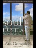 The Soul of a Hustla: The Ultimate How-To-Book For Using Your Mind To Make A Fortune