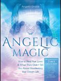 Angelic Magic: How to Heal Past Lives & What They Didn't Tell You About Manifesting Your Dream Life (7 in 1 Collection)
