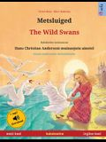 Metsluiged - The Wild Swans (eesti keel - inglise keel): Kakskeelne lasteraamat, Hans Christian Anderseni muinasjutu ainetel, kaasas audioraamat allal