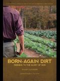 Born-Again Dirt: Farming to the Glory of God