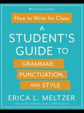 How to Write for Class: A Student's Guide to Grammar, Punctuation, and Style