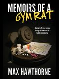 Memoirs Of A Gym Rat: One man's 20-year journey through the bowels of the health club industry.