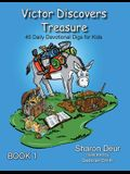 Victor Discovers Treasure: 45 Daily Devotional Digs For Kids