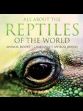 All About the Reptiles of the World - Animal Books - Children's Animal Books
