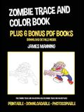 Zombie Trace and Color Book: This zombie trace and color book has 38 zombie trace and color pages