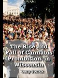 The Rise and Fall of Cannabis Prohibition in Wisconsin