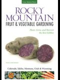 Rocky Mountain Fruit & Vegetable Gardening: Plant, Grow, and Harvest the Best Edibles