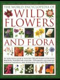 The World Encyclopedia of Wild Flowers & Flora: An Authoritative Guide to More Than 750 Wild Flowers of the World. Beautifully Illustrated with More T