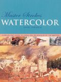 Watercolor: A Step-By-Step Guide to Learning from the Masters